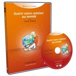 DVD Guérir notre relation au monde, avec Frank Hatem, Editions en Conscience